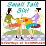 Saturday Small Talk Six!